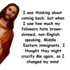 Jesus coming back to life on Easter Monday is well known in the Western World. Though see what his thoughts might be on being resurrected now. Jesus Coming Back, Donald Trump, Truth Hurts, Hard Truth, Brown Skin, I Saw, Found Out, Thought Provoking, Comebacks