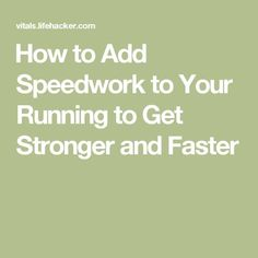 How to Add Speedwork to Your Running to Get Stronger and Faster