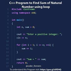 C Program to Calculate Sum of Natural Numbers. In this example youll learn to calculate the sum of natural numbers. To understand this Program to Calculate Sum of Natural Numbers you should have the knowledge of following C programming topics: C for Loop Positive integers 1 2 3 4 are known as natural numbers. This program takes a positive integer from the user( suppose the user entered n ) then this program displays the value of 123.n. Tag your geek friend. !! follow: @coder_forevers for C Programming Learning, Computer Programming Languages, Computer Shortcut Keys, Coding For Beginners, Natural Number, Coding For Kids, Integers, It Network, New Things To Learn