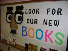 """Look For Our New Books"" library bulletin board -- use for my giant googly eyes??"