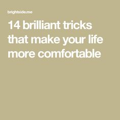 14brilliant tricks that make your life more comfortable