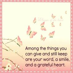 Among the things you can give & still keep are your word, a smile, and a grateful heart. Cool Words, Wise Words, Zig Ziglar Quotes, Compassion Quotes, Inspirational Quotes For Kids, Inspiring Quotes, Future Love, Kindness Matters, Grateful Heart