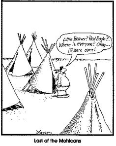 The Far Side Gary Larson Last of the Mohicans Funny Cartoon Memes, Funny Puns, Funny Comics, Funny Stuff, Funny Sarcasm, Hilarious, Far Side Cartoons, Far Side Comics, Native American Humor