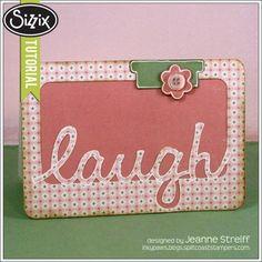 Sizzix Die Cutting Tutorial   Laugh Card by Jeanne Streiff