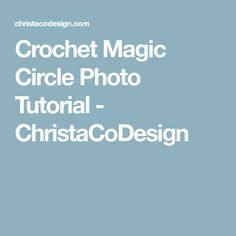 Crochet Magic Circle Photo Tutorial - ChristaCoDesign