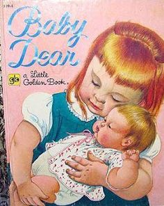 Baby Dear- Loved the book and I had the boy version of this doll it had a soft floppy body that felt like a real baby to me