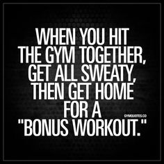 """you hit the gym together, then get home for a """"bonus workout."""" When you hit the gym together, get all sweaty, then get home for a """"bonus workout."""" They say that couples who train together, stay together ; Workout Memes, Gym Memes, Gym Humor, Gym Workouts, Fit Girl Motivation, Fitness Motivation Quotes, Crossfit Motivation, Wallpaper Iphone 7 Plus, Partner Quotes"""