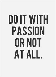 #Inspiration | Do it with passion or not at all. Read: The Hard Truth About Following Your Passion
