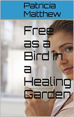 FREE as of 1/25.   Free as a Bird in a Healing Garden by Patricia Matthew (A SINGLE MOTHER - A MISDIAGNOSIS - A PSYCHIATRIC WARD - CHILDREN IN CARE - A LONELY PSYCHIATRIST - A ROMANCE)                                                 http://www.amazon.com/dp/B00CG420EM/ref=cm_sw_r_pi_dp_sJPPwb1GNP6WD