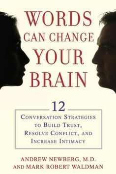 Words Can Change Your Brain: 12 Conversation Strategies to Build Trust, Resolve Conflict, and Increase Intimacy by Andrew Newberg, http://www.amazon.com/dp/1594630909/ref=cm_sw_r_pi_dp_0bRnqb1ZJAXYJ
