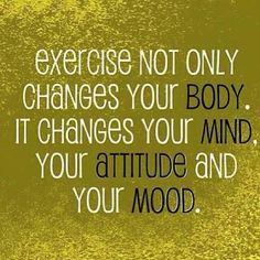 Exercise changes Everything!
