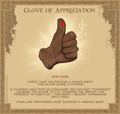 Glove of Appreciation - Well! I'm honestly blown away by the love people have shown for the daily magic items I've been posting. It's a fun project I thought I'd do and I wasn't expecting people to like it so much! I still have a chest full of ideas to come, but for now I'll be taking a short break to work and plan how I can get them printed for you guys. So watch this space, and again...THANKYOU!! 😃👍❤️ #somuchappreciation Dnd 5e Homebrew, Tabletop Rpg, Tabletop Games, Forgotten Realms, Gary Gygax, Fantasy Characters, Dnd Characters, Tower Games, D&d Dungeons And Dragons