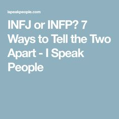 INFJ or INFP? 7 Ways to Tell the Two Apart - I Speak People