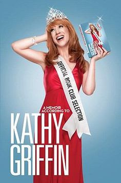Official Book Club Selection: A Memoir According to Kathy Griffin -- Writing with her trademark wit, the feisty comic settles a few old scores, celebrates the friends and mentors who helped her claw her way to the top, and shares insider gossip about celebrity behavior--the good, the bad, and the very ugly. #books #reading