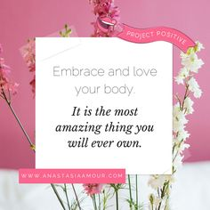 #PROJECTPOSITIVE MANTRA: Embrace and love your body, it is the most AMAZING thing you will ever own! www.anastasiaamour.com