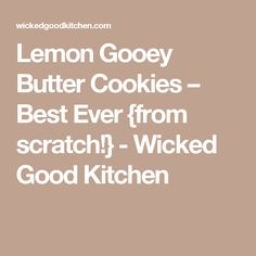 Lemon Gooey Butter Cookies – Best Ever {from scratch!} - Wicked Good Kitchen