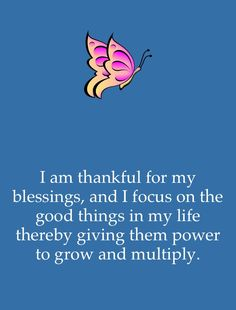 .Focus on the blessings and the Good things, so you give them the power to grow & multiply!