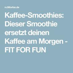 Kaffee-Smoothies: Dieser Smoothie ersetzt deinen Kaffee am Morgen - FIT FOR FUN