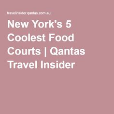 New York's 5 Coolest Food Courts | Qantas Travel Insider