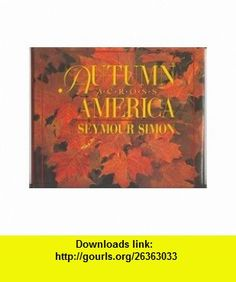 Autumn Across America (Seasons Across America) (9781562824679) Seymour Simon , ISBN-10: 1562824678  , ISBN-13: 978-1562824679 ,  , tutorials , pdf , ebook , torrent , downloads , rapidshare , filesonic , hotfile , megaupload , fileserve