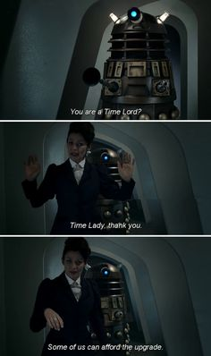 """Delek: """"You are a Time Lord?"""" Missy: """"Time Lady, thank you. Some of us can affrod the upgrade."""""""