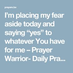 "I'm placing my fear aside today and saying ""yes"" to whatever You have for me – Prayer Warrior- Daily Prayer"