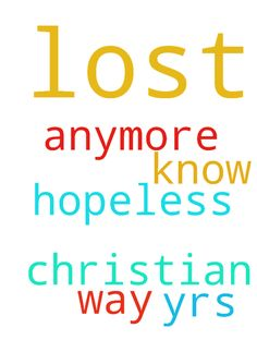 I am lost and hopeless -  Been a Christian for 38 yrs, dont know what I am doing anymore lost my way, what do I do  Posted at: https://prayerrequest.com/t/LbL #pray #prayer #request #prayerrequest