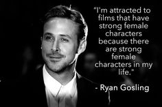Ryan Gosling is a strong supporter of female strength. #feMENism #feminism