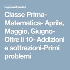 Classe Prima- Matematica- Aprile, Maggio, Giugno- Oltre il 10- Addizioni e sottrazioni-Primi problemi