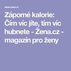 Záporné kalorie: Čím víc jíte, tím víc hubnete - Žena.cz - magazín pro ženy Weight Loss Tips, Health Fitness, Beauty, Sporty, Sewing, Medicine, Dressmaking, Couture, Stitching