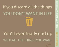 """""""If you discard all the things you don't want in life, you'll eventually end up with all the things you want."""" - Jeremy Chin"""