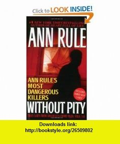Without Pity Ann Rules Most Dangerous Killers (9780743448673) Ann Rule , ISBN-10: 0743448677  , ISBN-13: 978-0743448673 ,  , tutorials , pdf , ebook , torrent , downloads , rapidshare , filesonic , hotfile , megaupload , fileserve