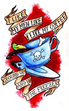 Coffee Tattoo. I like my men like I like my coffee...Omg hilarious!:)