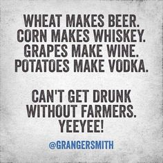 Hell yeah farmers! The drunks should be thankful for farmers too!