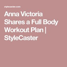Anna Victoria Shares a Full Body Workout Plan | StyleCaster