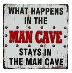 Wall Quote Sign - What happens in the Man Cave stays in the Man Cave from Earth Homewares