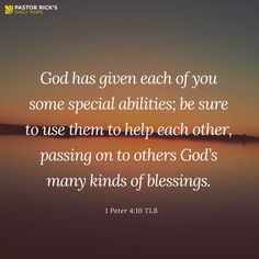 """""""God has given each of you some special abilities; be sure to use them to help each other, passing on to others God's many kinds of blessings"""" (1 Peter 4:10 TLB). #PastorRicksDailyHope #DailyHope"""