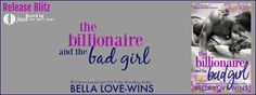 Release Blitz - The Billionaire and the Bad Girl by Bella Love-Wins   Release Blitz  Title: The Billionaire and the Bad Girl  Author: Bella Love-Wins  Release Date: July 3 2017  Add to Goodreads           Fake Girlfriend...Real Booty Call ... More sparks than I bargained for. Vanessa Liam O'Sullivan just told the world that Im his girlfriend. Hes a liar  theres a difference between making a commitment and casually hooking up with him for years on account of his generous package. But that…