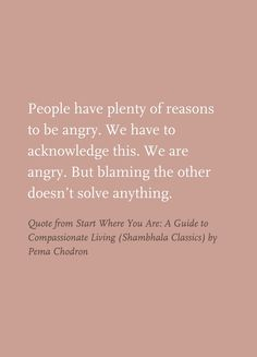 Quote from Start Where You Are: A Guide to Compassionate Living (Shambhala Classics) by Pema Chodron