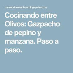 Cocinando entre Olivos: Gazpacho de pepino y manzana. Paso a paso. Queso, Smoothies, 1, Fitness, Gourmet, Zucchini Jam, Squash Croquettes, Appetizers, Salads