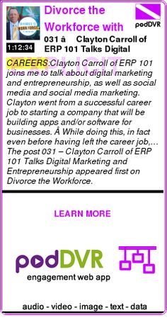 #CAREERS #PODCAST  Divorce the Workforce with Todd Bergin    031 – Clayton Carroll of ERP 101 Talks Digital Marketing and Entrepreneurship    READ:  https://podDVR.COM/?c=2dfd9352-7599-a6dc-de3d-5f75f500eabd