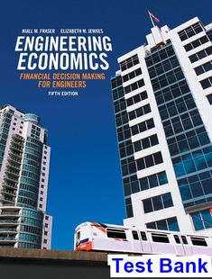 Engineering Economics Financial Decision Making for Engineers Canadian 5th Edition Fraser Test Bank - Test bank, Solutions manual, exam bank, quiz bank, answer key for textbook download instantly!