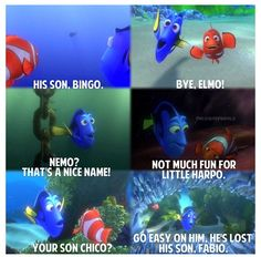 Oh, Dory...lol!!! Finding Nemo.
