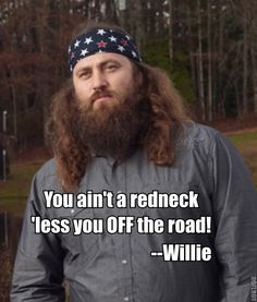 Willie Robertson- duck dynasty ;)