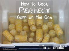 How to cook perfect corn on the cob in a cooler. Cooking corn in a cooler is an easy, perfect and delicious way to make a perfect batch of crisp corn on the cob! No Heat No Fridge Lunches Cooking For A Crowd, Food For A Crowd, Cooking Tips, Cooking Recipes, Cooking Corn, Cooking Games, Cooking Steak, Oven Cooking, Cooking Light