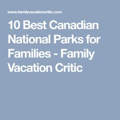 10 Best Canadian National Parks for Families - Family Vacation Critic