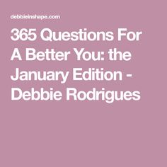 365 Questions For A Better You: the January Edition - Debbie Rodrigues