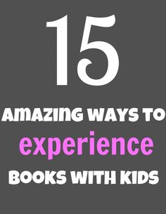Great ideas to experience books with your kids!