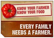 Know your farmer. Know your food. Every family needs a farmer.