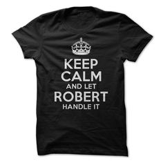 Keep calm and let Robert handle it T-Shirts, Hoodies. SHOPPING NOW ==►…